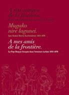 """La publicación """"A mis amigos de la frontera. El País Vasco francés en la aventura carlista. 1833-1876"""" se puede ver en nuestra web"""