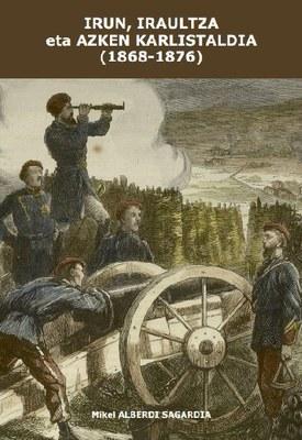 """Presentado """"Irun, iraultza eta azken karlistaldia (1868-1876)"""""""