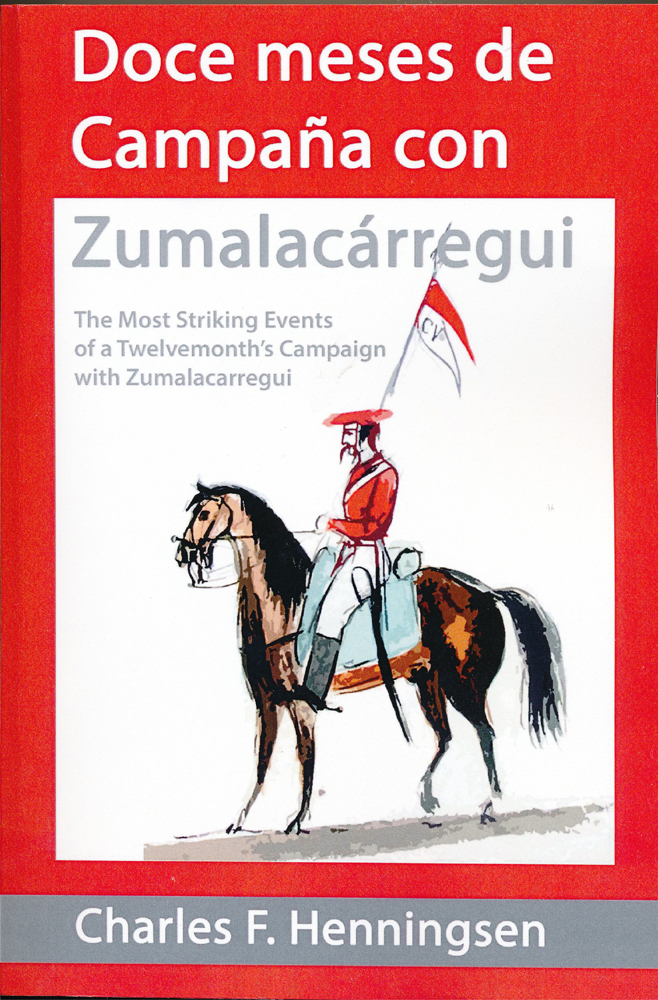 """""""The Most Striking Events of a Twelvemonth's Campaign with Zumalacarregui in Navarre and the Basque Provinces"""""""