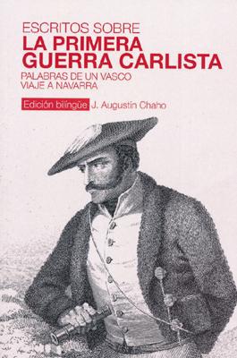 """""""Escritos sobre la Primera Guerra Carlista: Palabras de un vasco. Viaje a Navarra. Xaho"""